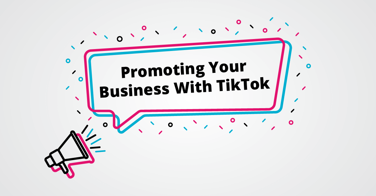 How To Use TikTok To Promote Your Business In 2020