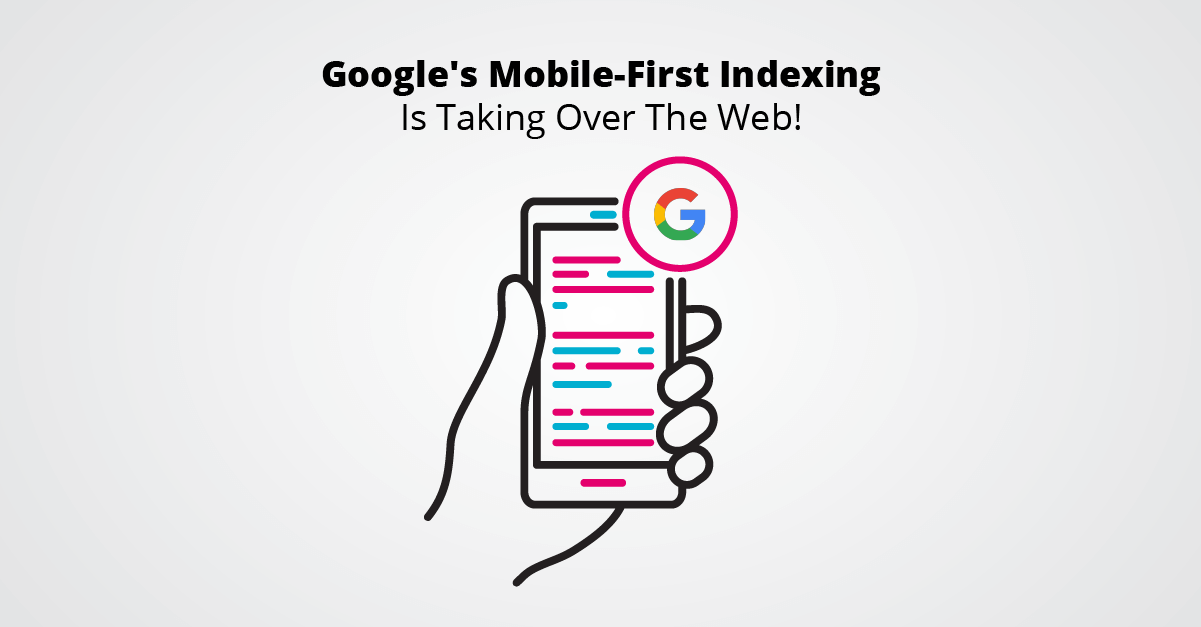 Google's Mobile-First Indexing Is Taking Over The Web