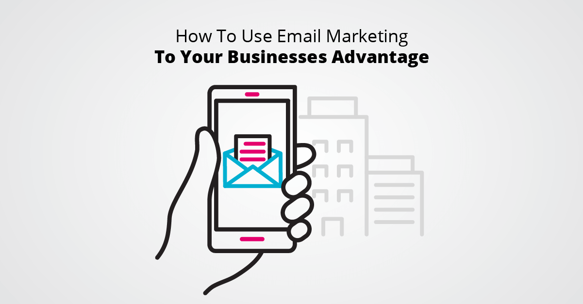 How To Use Email Marketing To Your Businesses Advantage