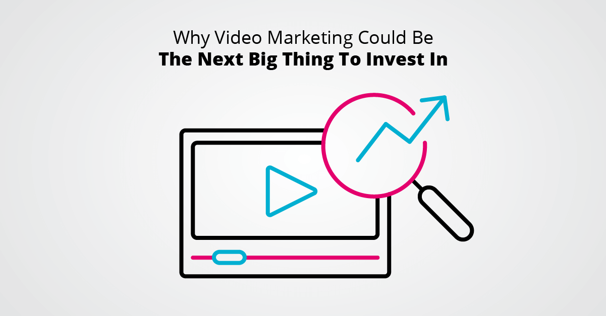 Why video marketing could be the next big thing to invest in