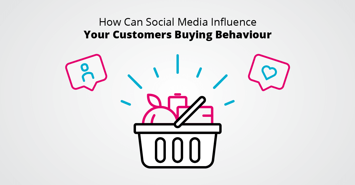 How Can Social Media Influence Your Customers Buying Behaviour