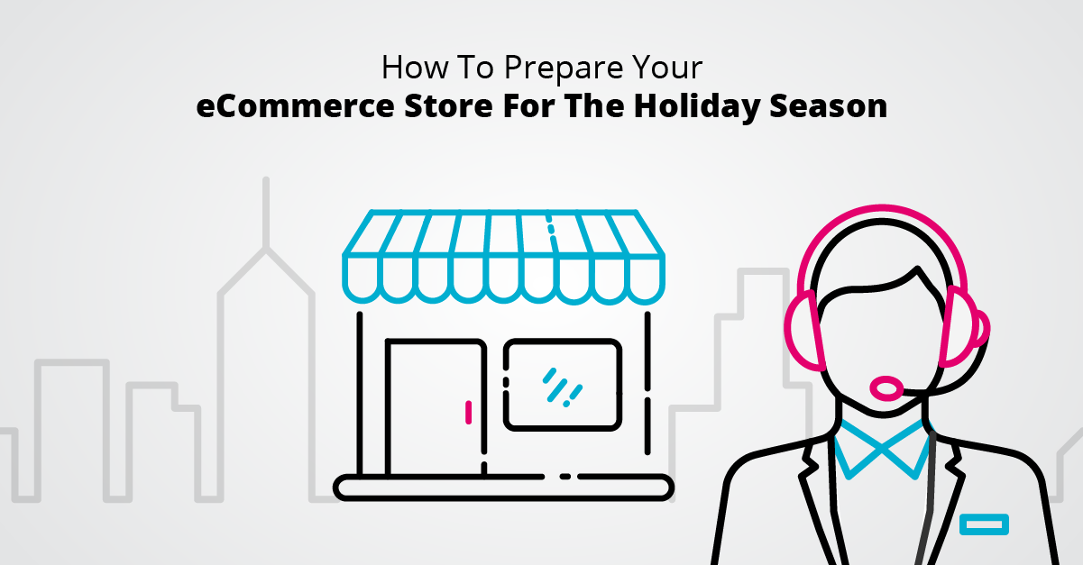 How To Prepare You eCommerce Store For The Holiday Season