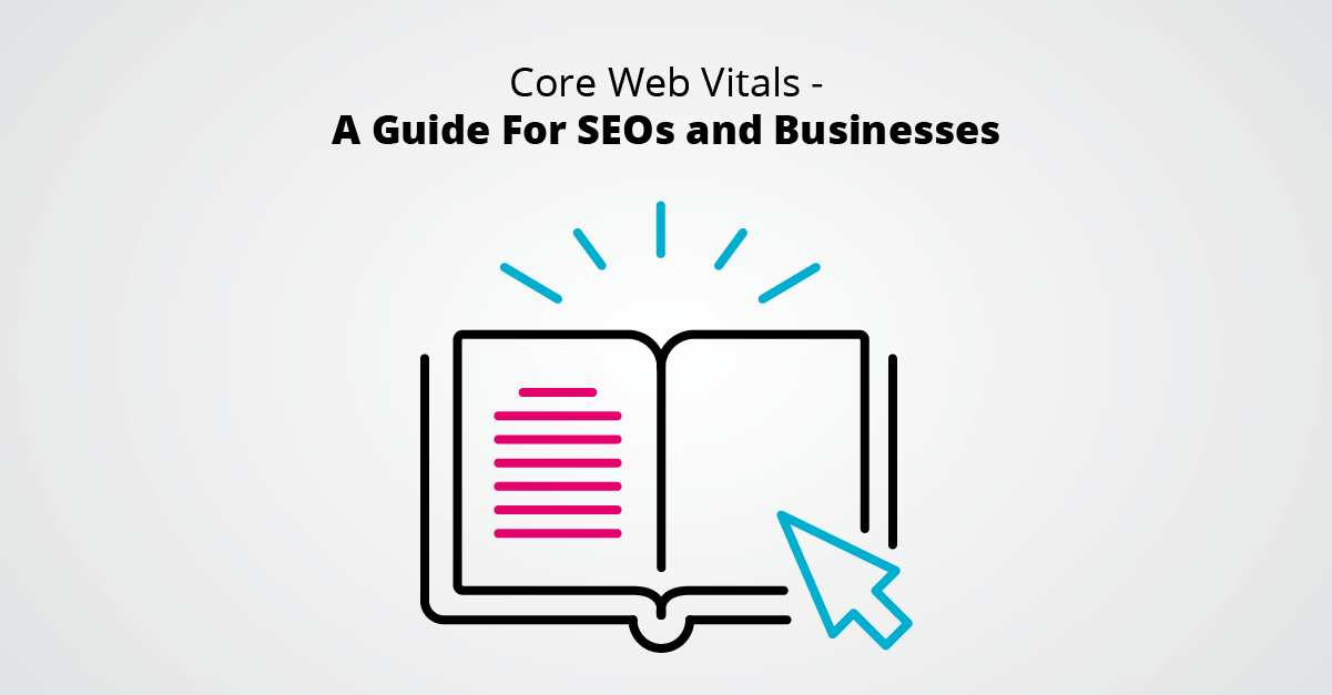 Core Web Vitals - A Guide For SEOs and Businesses