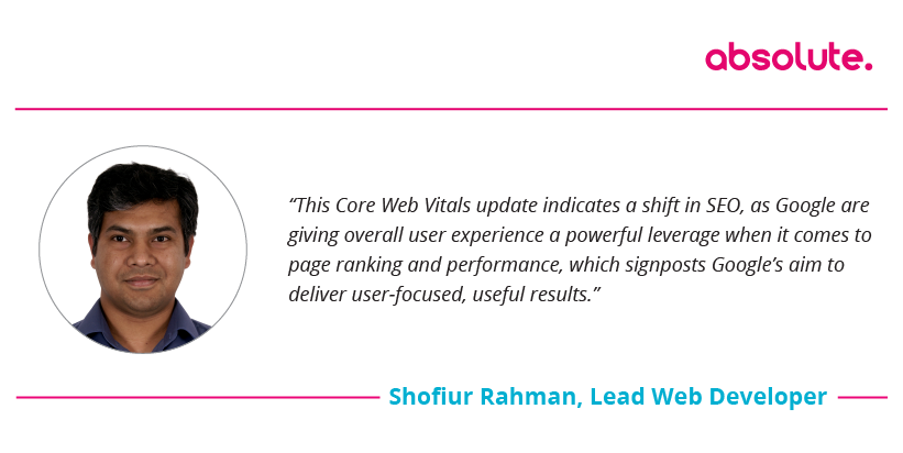 "Shofiur Rahman Lead Web Developer quote on Core Web Vitals: ""Google are giving overall user experience a powerful leverage when it comes to page ranking and performance."""