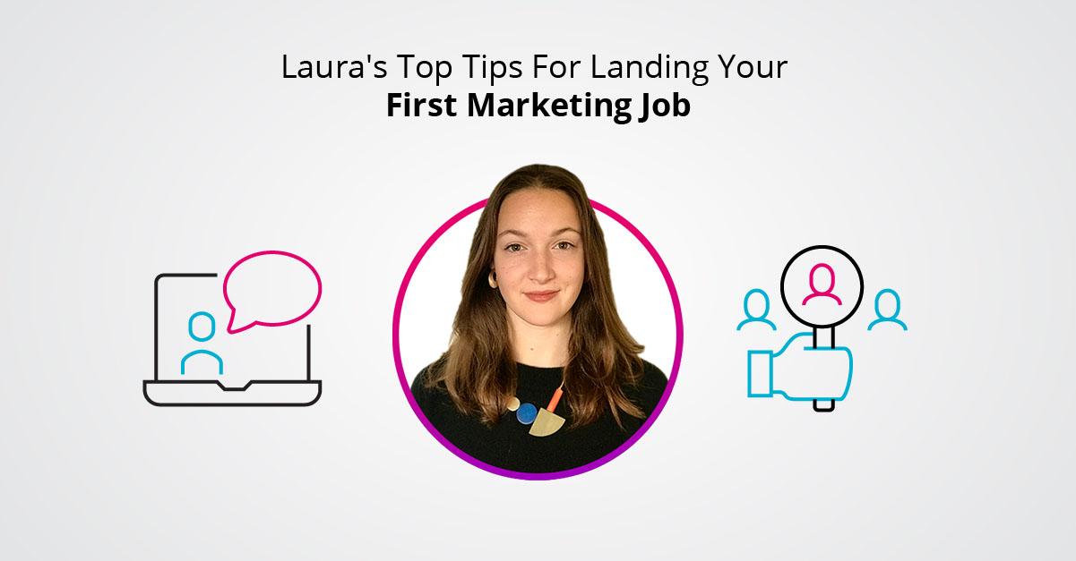 Laura's Top Tips For Landing Your First Marketing Job