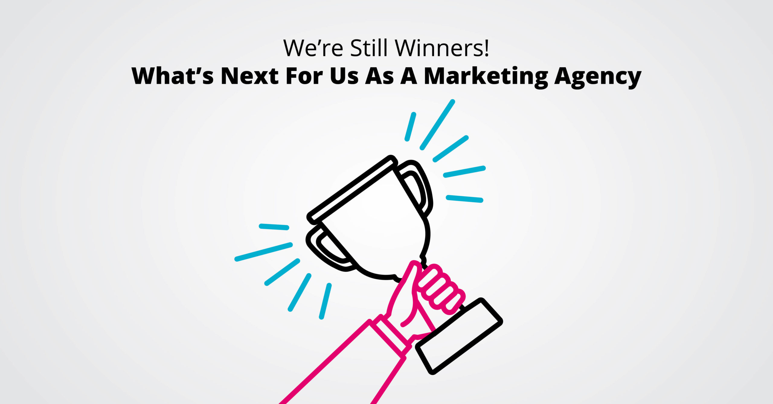 We're Still Winners! What's Next For Us As A Marketing Agency