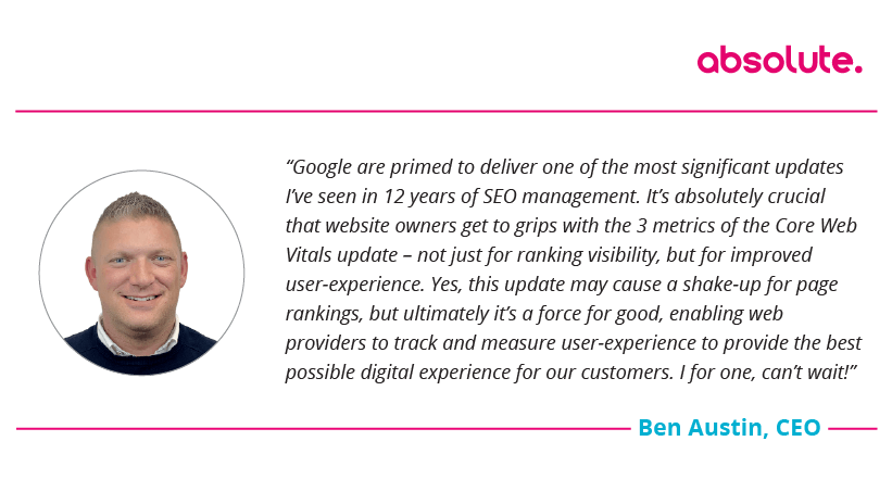 "Ben Austin CEO quote on Core Web Vitals: ""It's a force for good, enabling web providers to track and measure user-experience"""