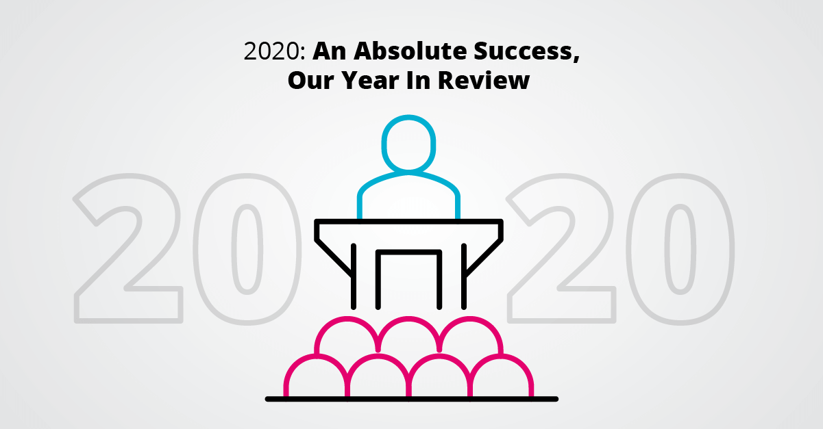 2020 - Our Year In Review - What an Absolute Success!