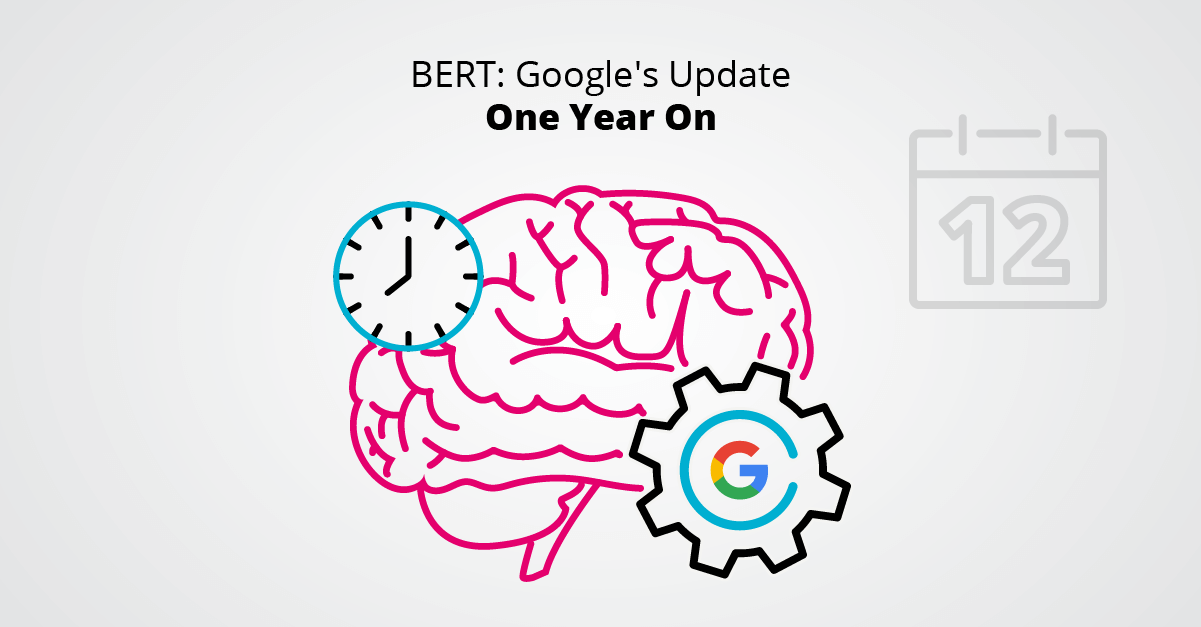 BERT - Google's Update One Year On