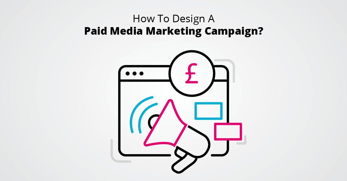 How To Design a Paid Media Marketing Campaign
