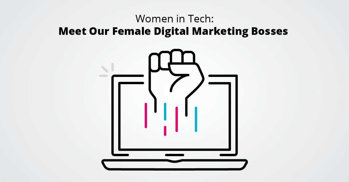 Women in Tech-Meet Our Female Digital Marketing Bosses