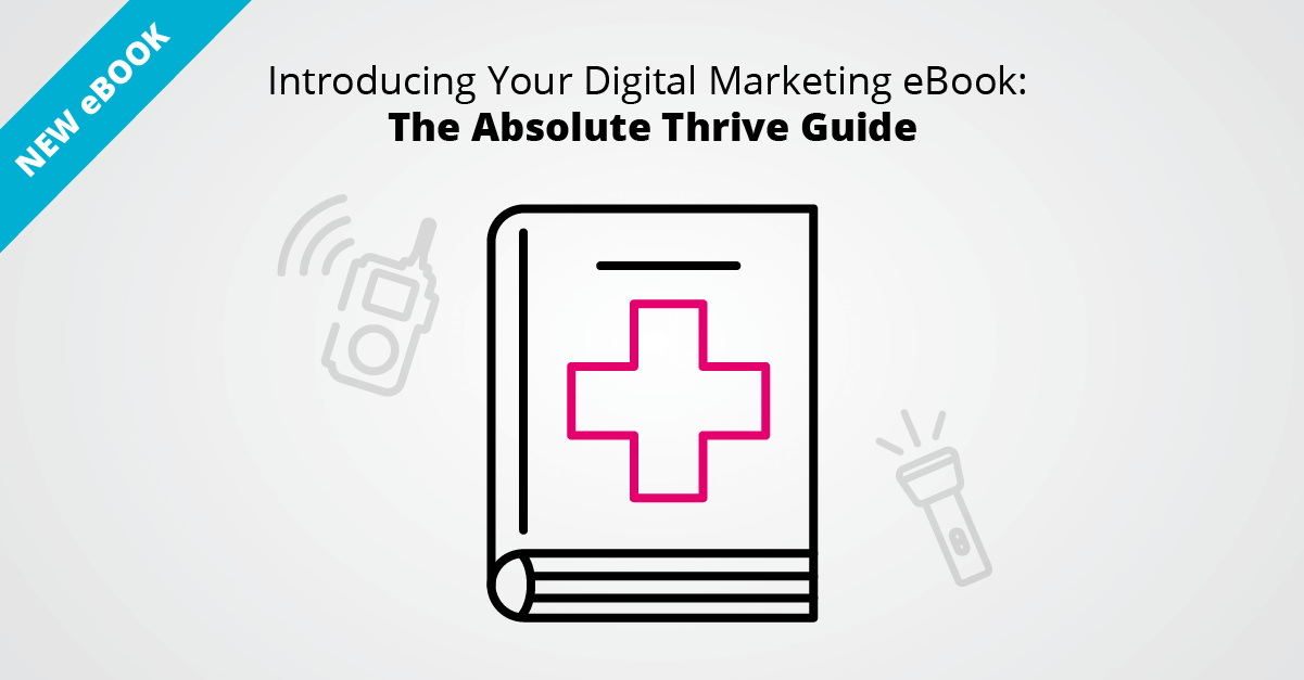 Introducing The Absolute Thrive Guide eBook - The Ultimate Digital Marketing Guide For Unprecedented Times
