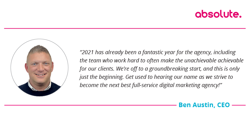 """Ben Austin CEO quote: """"2021 has already been a fantastic year for the agency."""""""