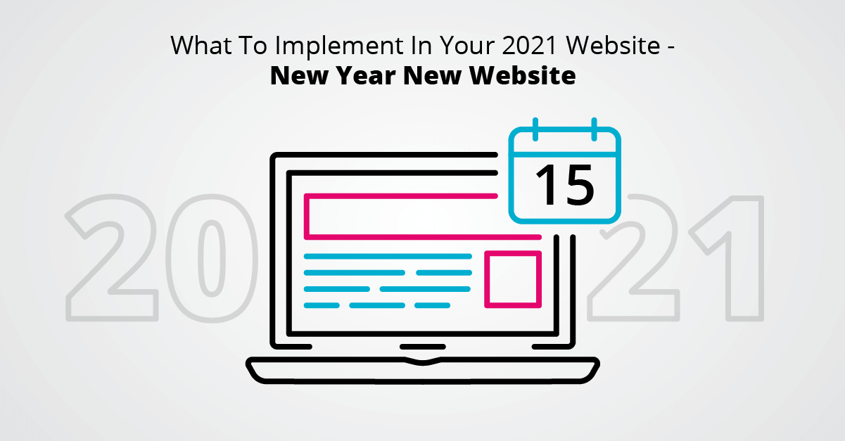 What To Implement In Your 2021 Website - New Year New Website