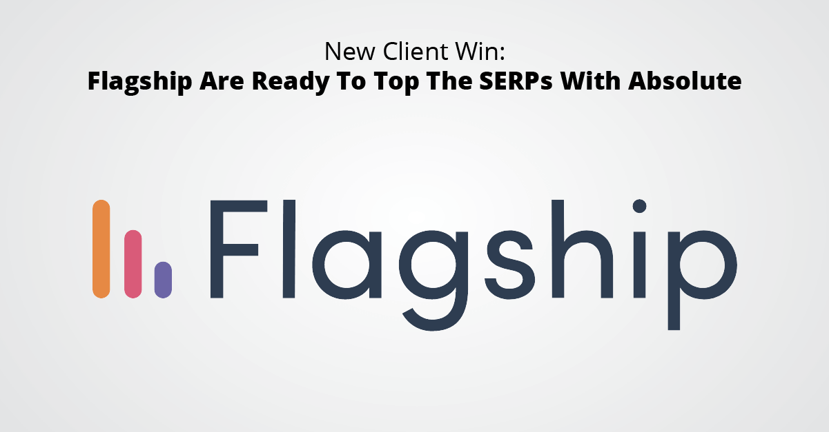 New Client Win - Flagship Are Ready To Top The SERPs With Absolute