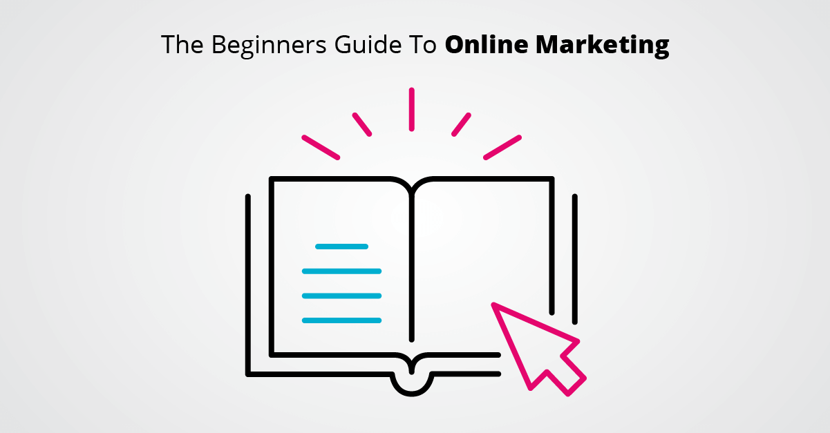 The Beginners Guide To Online Marketing