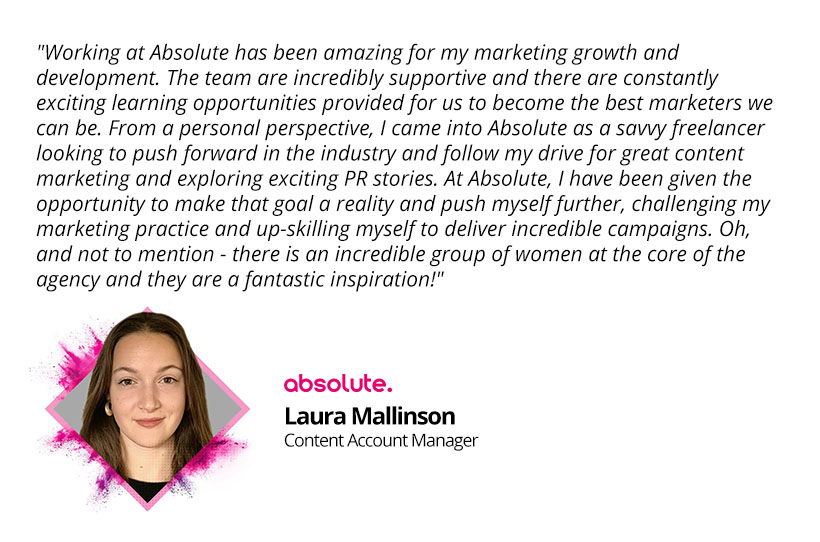 """Laura Mallinson Content Account Manager Quote - """"working at Absolute has been amazing for my marketing growth and development."""""""
