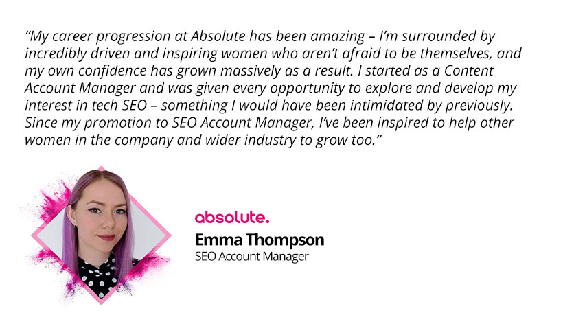 """Emma Thompson SEO Account Manager Quote - """"Absolute have allowed me to grow"""""""