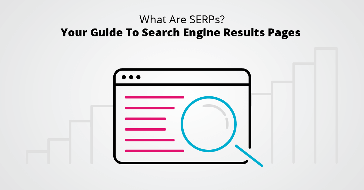 What Are SERPs - Your Guide To Search Engine Results Pages