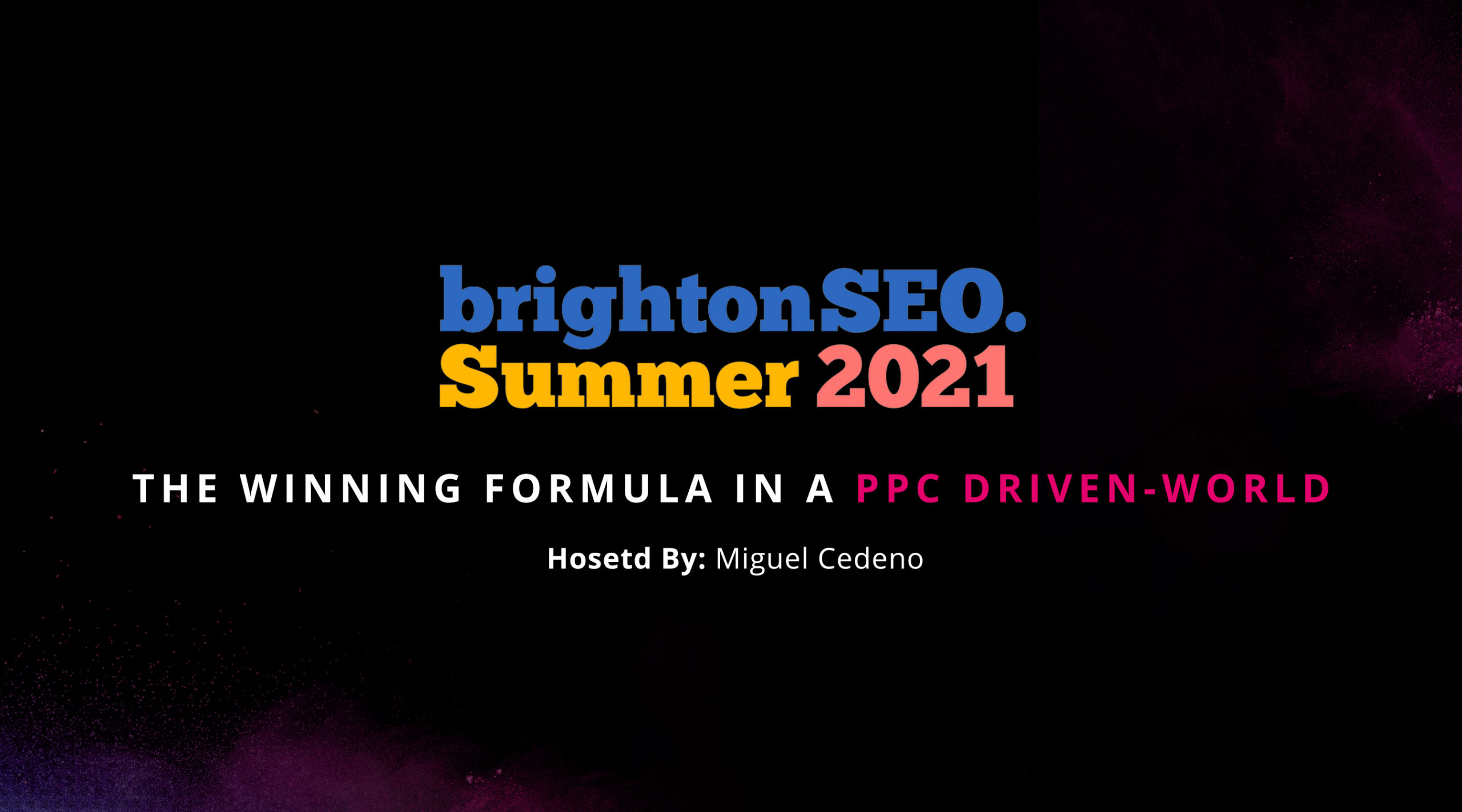 Brighton SEO Summer 2021: The Winning Formula In A PPC Driven-World - Hosted By Miguel Cedeno