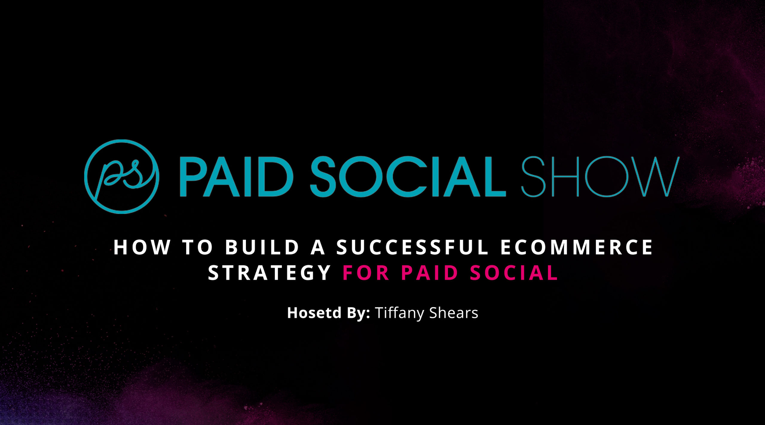 Paid Social Show: How To Build A Successful Ecommerce Strategy For Paid Social - Hosted By Tiffany Shears